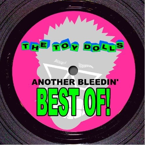 Toy Dolls - Another Bleedin' Best Of!.jpg